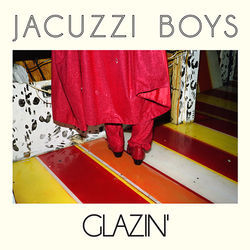 6. Jacuzzi Boys &amp;mdash; Glazin&#039;