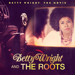 3. Betty Wright & the Roots — Betty Wright: The Movie